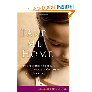 Take Me Home: Protecting America's Vulnerable Children and Families Jill Duerr Berrick