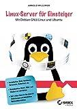 Arnold V. Willemer Linux-Server fur Einsteiger: Mit Debian GNU/Linux und Ubuntu