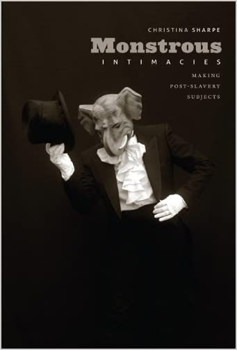 Monstrous Intimacies : Making Post-Slavery Subjects