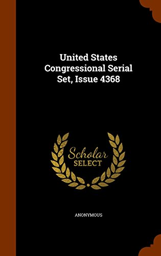 United States Congressional Serial Set, Issue 4368