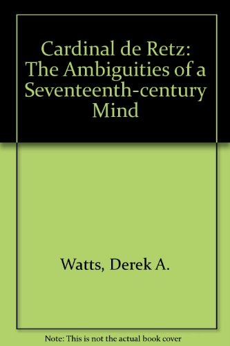 Cardinal De Retz: The Ambiguities of a Seventeenth-Century Mind PDF
