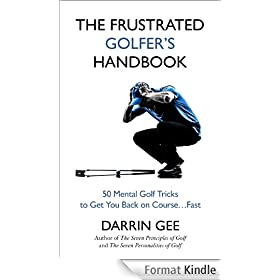 The Frustrated Golfer's Handbook: 50 Mental Golf Tricks to Get You Back on the Golf Course...Fast (English Edition)
