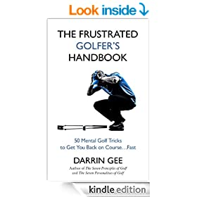 The Frustrated Golfer's Handbook: 50 Mental Golf Tricks to Get You Back on the Golf Course...Fast