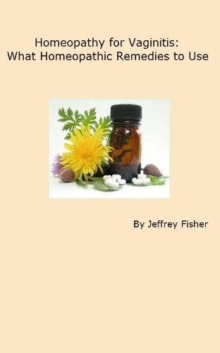 Jeffrey Fisher - Homeopathy for Vaginitis: What Homeopathic Remedies to Use (English Edition)