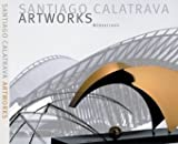 Santiago Calatrava the Art Works: A Laboratory of Ideas, Forms, and Structures
