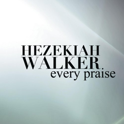 Every Praise ((album edit)) Hezekiah Walker