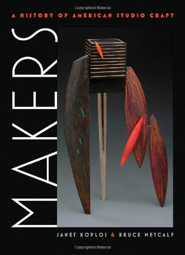 Makers: A History of American Studio Craft from The University of North Carolina Press