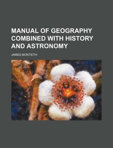 Manual of geography combined with history and astronomy