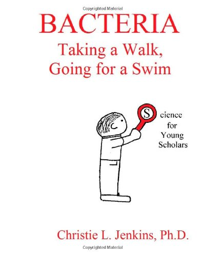Bacteria Taking A Walk, Going For A Swim (Science For Young Scholars) (Volume 3)