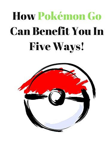 How Pokémon Go Can Benefit You In Five Ways!