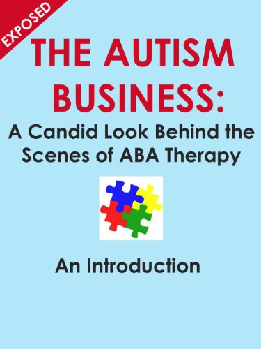 The Autism Business: A Candid Look Behind the Scenes of ABA Therapy: An Introduction PDF