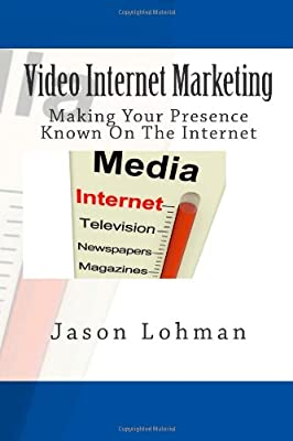 Video Internet Marketing: Making Your Presence Known On The Internet