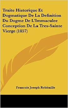 Traite historique et dogmatique de la definition du dogme de l 39 immaculee - Definition de conception ...