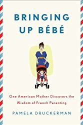 Bringing Up Bébé: One American Mother Discovers the Wisdom of French Parenting made by Penguin Press HC, The