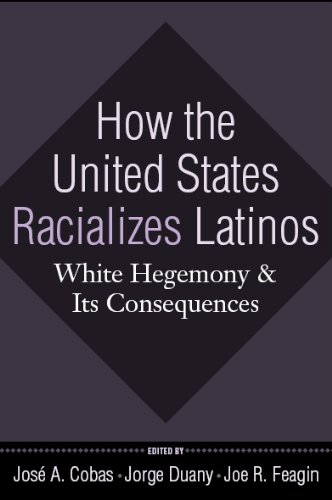 How the United States Racializes Latinos: White Hegemony...
