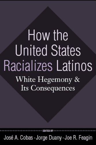 How the United States Racializes Latinos: White Hegemony...