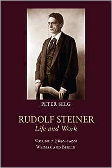 Rudolf Steiner, Life and Work: (1890-1900) Volume 2: Weimar and Berlin