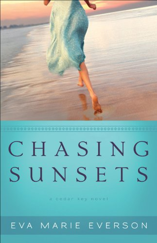 Chasing Sunsets (The Cedar Key Series Book #1): A Cedar Key Novel by Eva Marie Everson