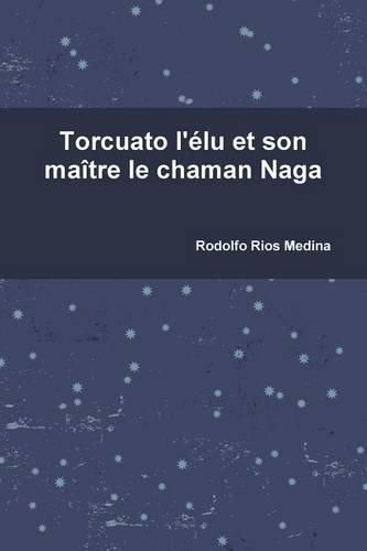 Torcuato l'élu et son maître le chaman Naga