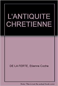 ANTIQUITE CHRETIENNE: Etienne Coche DE LA FERTE: Amazon.com: Books