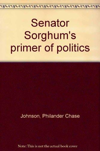 Senator Sorghum's primer of politics