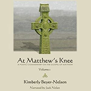 At Matthew's Knee: A Poetic Commentary on the Gospel of Matthew, Vol. 1 | [Kimberly Beyer-Nelson]