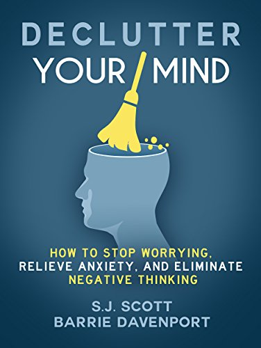 Declutter Your Mind: How to Stop Worrying, Relieve Anxiety, and Eliminate Negative Thinking (Mindfulness Book Series 1)