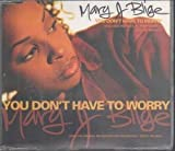MARY J BLIGE You Don't Have To Worry