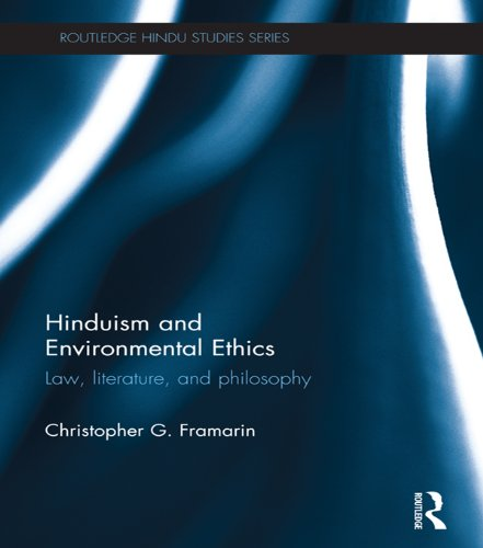 Christopher G. Framarin - Hinduism and Environmental Ethics: Law, Literature, and Philosophy (Routledge Hindu Studies Series)