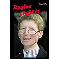 Regine erzählt...: Kindheit, Jugend, verrückte Hobbys, Beruf und Berufung und die Grossfamilie - ein wahres Buch...