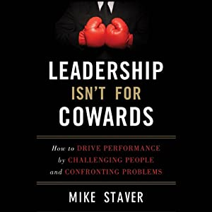 Leadership Isn't for Cowards | [Mike Staver]