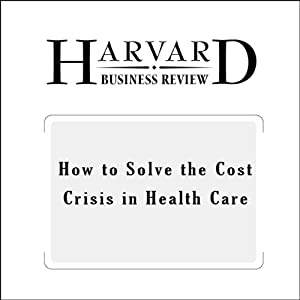 How to Solve the Cost Crisis in Health Care (Harvard Business Review) | [Robert S. Kaplan, Michael E. Porter]