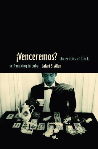 Â¡Venceremos?: The Erotics of Black Self-making in Cuba...