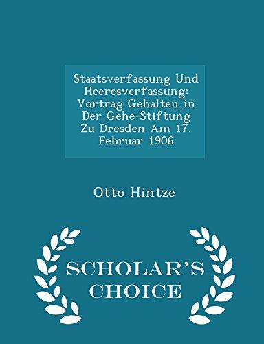 Staatsverfassung Und Heeresverfassung: Vortrag Gehalten in Der Gehe-Stiftung Zu Dresden Am 17. Februar 1906 - Scholar's Choice Edition