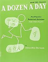 A Dozen A Day: Pre-Practice Technical Exercises For The Piano [Book 2 Elementary]