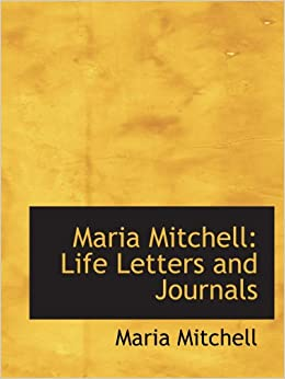 an introduction to the life of maria mitchell Maria mitchell: life, letters, and journals front cover maria mitchell lee and   introductory note by hon edward everett 267 correspondence relative to the.