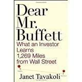 img - for Dear Mr. Buffett: What An Investor Learns 1, 269 Miles From Wall Street [Hardcover] [2009] 1 Ed. Janet M. Tavakoli book / textbook / text book