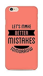 Amez Lets make better Mistakes Tomorrow Back Cover For Apple iPhone 6s Plus