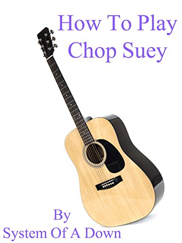 How To Play Chop Suey By System Of A Down - Guitar Tabs