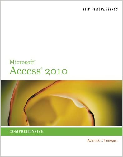 New Perspectives on Microsoft Access 2010, Comprehensive by Joseph J. Adamski and Kathy T. Finnegan