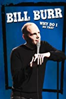 Bill Burr: Why Do I Do This?