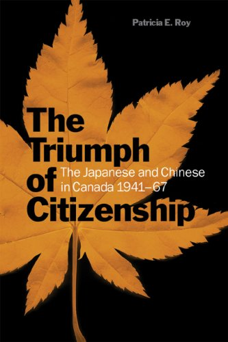 The Triumph of Citizenship: The Japanese and Chinese in Canada, 1941-67