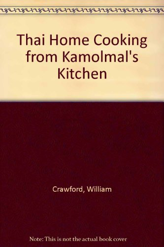 Thai Home Cooking from Kamolmal's Kitchen by William Crawford, Kamolmal Pootaraksa
