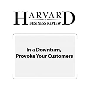 In a Downturn, Provoke Your Customers (Harvard Business Review) | [Philip Lay, Todd Hewlin, Geoffrey Moore]