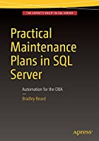Practical Maintenance Plans in SQL Server: Automation for the DBA Front Cover