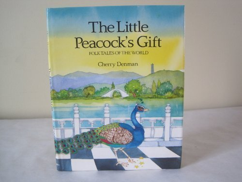 Little Peacock's Gift: A Chinese Folk Tale (Folk Tales of the World)