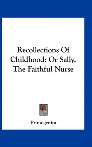 Recollections of Childhood: Or Sally, the Faithful Nurse