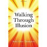 Walking Through Illusion ~ Betsy Otter Thompson