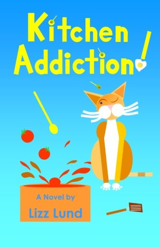 Book: Kitchen Addiction! by Lizz Lund