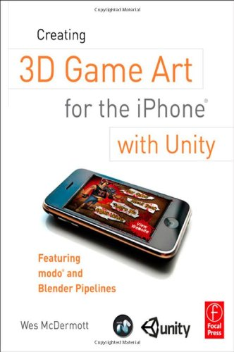 Creating 3D Game Art for the iPhone with Unity: Featuring modo and Blender pipelines